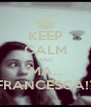 KEEP CALM AND MA... FRANCESCA!? - Personalised Poster A4 size