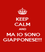 KEEP CALM AND  MA IO SONO GIAPPONESE!!! - Personalised Poster A4 size