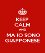 KEEP CALM AND  MA IO SONO GIAPPONESE - Personalised Poster A4 size