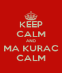 KEEP CALM AND MA KURAC CALM - Personalised Poster A4 size