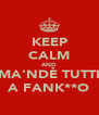 KEEP CALM AND MA'NDÈ TUTTI A FANK**O - Personalised Poster A4 size