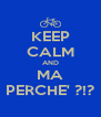 KEEP CALM AND MA PERCHE' ?!? - Personalised Poster A4 size