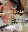 KEEP CALM AND MA QUANTO SIAMO BELLI INSIEMEE?? - Personalised Poster A4 size