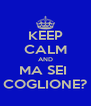 KEEP CALM AND MA SEI  COGLIONE? - Personalised Poster A4 size