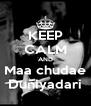 KEEP CALM AND Maa chudae Duniyadari - Personalised Poster A4 size