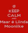 KEEP CALM AND Maar é Liinda Mooniike - Personalised Poster A4 size
