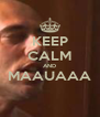 KEEP CALM AND MAAUAAA  - Personalised Poster A4 size