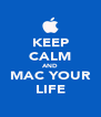 KEEP CALM AND MAC YOUR LIFE - Personalised Poster A4 size