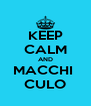 KEEP CALM AND MACCHI  CULO - Personalised Poster A4 size