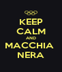 KEEP CALM AND MACCHIA  NERA - Personalised Poster A4 size