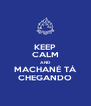 KEEP CALM AND MACHANÉ TÁ CHEGANDO - Personalised Poster A4 size