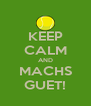 KEEP CALM AND MACHS GUET! - Personalised Poster A4 size