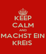 KEEP CALM AND MACHST EIN KREIS  - Personalised Poster A4 size