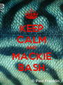 KEEP CALM AND MACKIE BASH - Personalised Poster A4 size