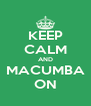 KEEP CALM AND MACUMBA ON - Personalised Poster A4 size