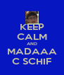 KEEP CALM AND MADAAA C SCHIF - Personalised Poster A4 size