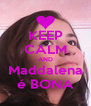 KEEP CALM AND Maddalena é BONA - Personalised Poster A4 size
