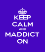KEEP CALM AND MADDICT ON - Personalised Poster A4 size