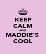 KEEP CALM AND MADDIE'S  COOL - Personalised Poster A4 size