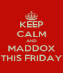 KEEP CALM AND MADDOX THIS FRIDAY - Personalised Poster A4 size