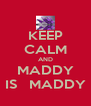 KEEP CALM AND MADDY IS   MADDY - Personalised Poster A4 size