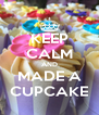 KEEP CALM AND MADE A CUPCAKE - Personalised Poster A4 size