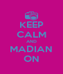 KEEP CALM AND MADIAN ON - Personalised Poster A4 size