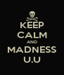 KEEP CALM AND MADNESS U.U - Personalised Poster A4 size
