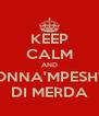 KEEP CALM AND MADONNA'MPESHTAHA DI MERDA - Personalised Poster A4 size