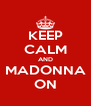 KEEP CALM AND MADONNA ON - Personalised Poster A4 size