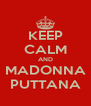 KEEP CALM AND MADONNA PUTTANA - Personalised Poster A4 size