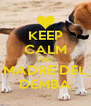 KEEP CALM AND MADRE DEL DEMBA - Personalised Poster A4 size