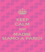 KEEP CALM AND MADRE SIAMO A PARIGI - Personalised Poster A4 size