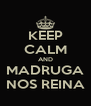 KEEP CALM AND MADRUGA NOS REINA - Personalised Poster A4 size
