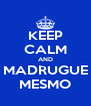 KEEP CALM AND MADRUGUE MESMO - Personalised Poster A4 size