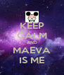 KEEP CALM AND MAEVA IS ME - Personalised Poster A4 size