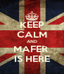 KEEP CALM AND MAFER  IS HERE - Personalised Poster A4 size
