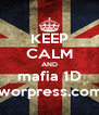KEEP CALM AND mafia 1D .worpress.com - Personalised Poster A4 size