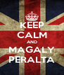 KEEP CALM AND MAGALY PERALTA - Personalised Poster A4 size