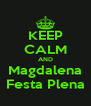 KEEP CALM AND Magdalena Festa Plena - Personalised Poster A4 size