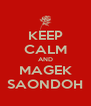 KEEP CALM AND MAGEK SAONDOH - Personalised Poster A4 size