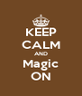 KEEP CALM AND Magic ON - Personalised Poster A4 size