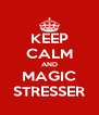 KEEP CALM AND MAGIC STRESSER - Personalised Poster A4 size