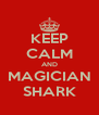 KEEP CALM AND MAGICIAN SHARK - Personalised Poster A4 size