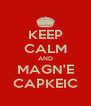 KEEP CALM AND MAGN'E CAPKEIC - Personalised Poster A4 size