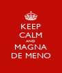 KEEP CALM AND MAGNA DE MENO - Personalised Poster A4 size