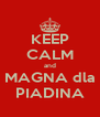 KEEP CALM and MAGNA dla PIADINA - Personalised Poster A4 size