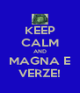 KEEP CALM AND MAGNA E VERZE! - Personalised Poster A4 size