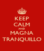 KEEP CALM AND MAGNA TRANQUILLO - Personalised Poster A4 size