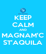 KEEP CALM AND MAGNAM'C ST'AQUILA - Personalised Poster A4 size
